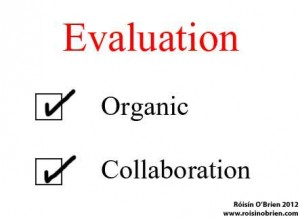 Evaluation is Organic and Collaborative