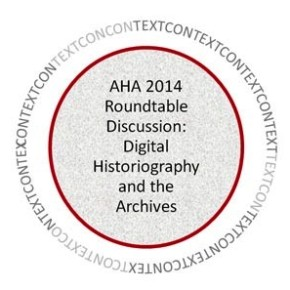 AHA 2014 Roundtable Discussion: Digital Historiography and the Archives